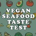 Vegan Seafood Taste Test