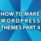 WordPress Theme Tutorial Pt 4